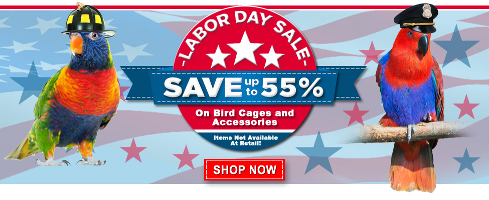 LABOR DAY SALE SAVE up to 55% On Bird Cages and Accessories Items Not Available At Retail!